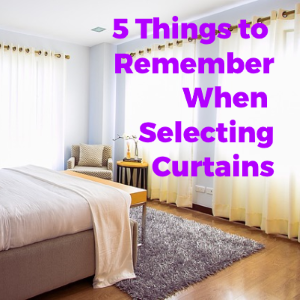 5 Things to Remember When Selecting Curtains for Your Home