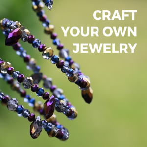 Craft Your Own Jewelry
