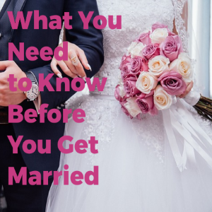 What You Need to Know Before Getting Married