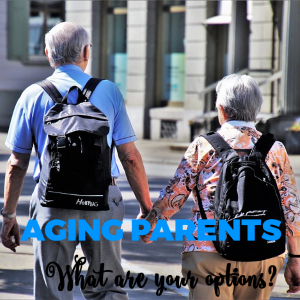 Taking Care of Your Aging Parents /What are Your Options