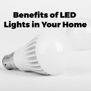 LED Lights and How They Can Add Benefits to Your Home