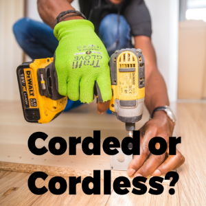 The Timeless Topic of Debate – To buy corded or cordless tools?