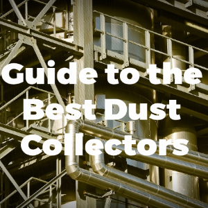 Quick and Easy Guide to Best Dust Collectors
