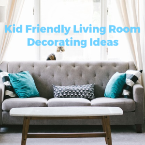 8 Best Kid-Friendly Living Room Decorating Ideas