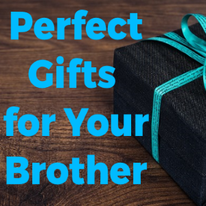 9 Perfect Gifts for Your Brother