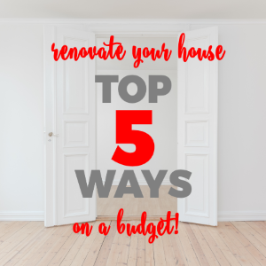 Top 5 Ways to Renovate your House on a Budget