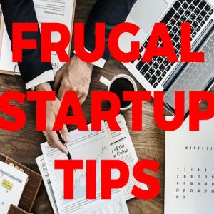 Frugal Startup Tips that Helped Millionaire Entrepreneurs