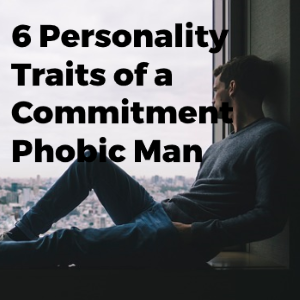 6 Personality Traits Of A Commitment Phobic Man