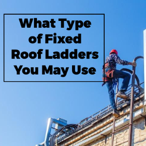 What Type of Fixed Roof Access Ladders You May Use