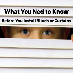 What You Need to Know Before Installing Blinds or Curtains