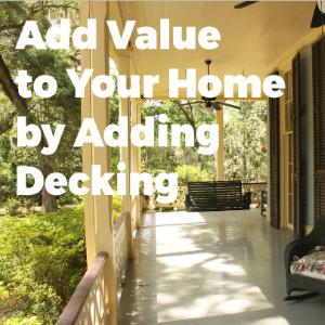 How Outdoor Decking Can Add Thousands to Your Home's Value – And How to Get Started