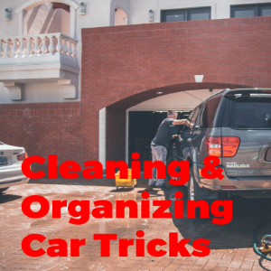 The Best Cleaning and Organizing Car Tricks in 2018