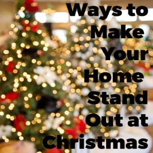 5 Sure-Fire Ways to Make Your Home Stand Out at Christmas Time