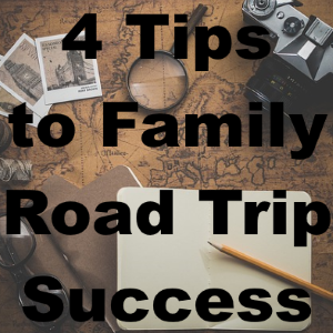 4 Steps To Family Road Trip Success