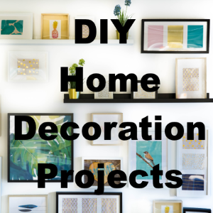 7 DIY Home Decoration Projects You Can Do This Weekend