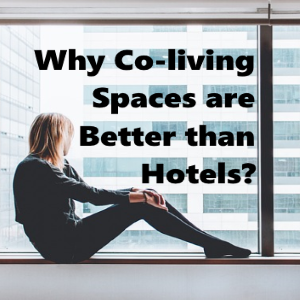 Why Co-living Spaces are Better Than Hotels