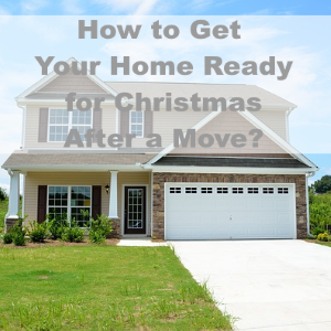 How to Get Your Home Ready for Christmas After a December Move