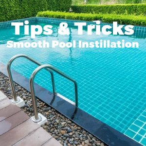 Tips and Tricks for a Smooth Pool Installation