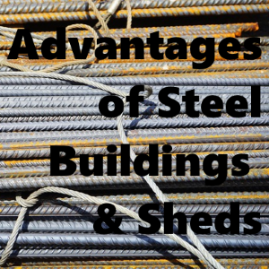 Advantages of Using Steel Buildings and Sheds