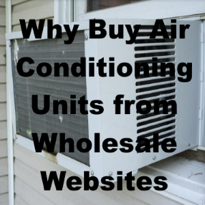 Why to Buy Air Conditioning Unit for Your Home from Online Wholesale Websites