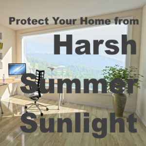 How to Protect Your Home from Harsh Summer Sunlight