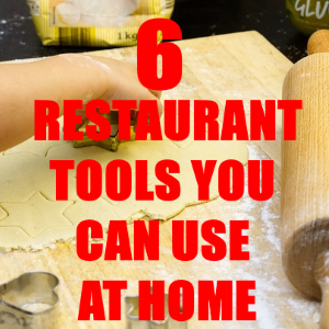 6 Restaurant Tools You Can Use at Home