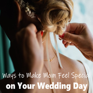 3 Simple Ways To Make Your Mom Feel Special On Your Wedding Day