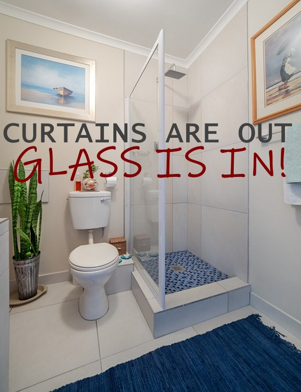 Shower Curtains are out and Glass is in
