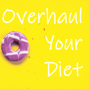 It's Time to Overhaul Your Diet!