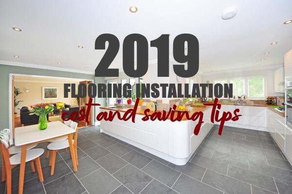 2019 Average Flooring Installation Cost & Cost Saving Tips