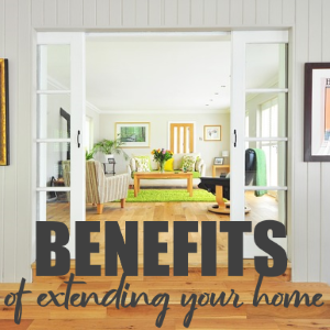 Benefits of Extending Your Home