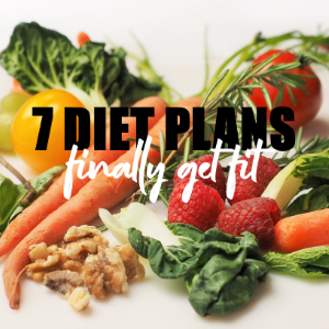 7 Diet Plans to Finally Getting Fit