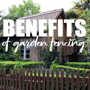Benefits of Garden Fencing