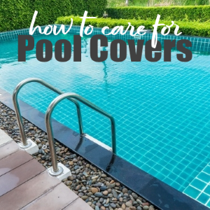 Pool Covers: How to Properly Take Care of One