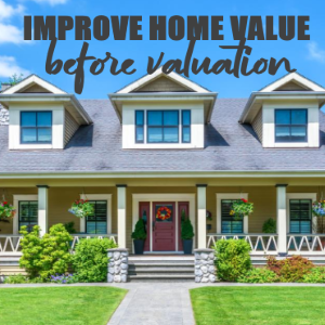 How You Can Improve the Value of Your Home before Valuation