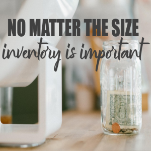No Matter the Size, Inventory is Important