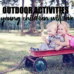 5 Highly Engaging Outdoor Activities Young Children Will Love