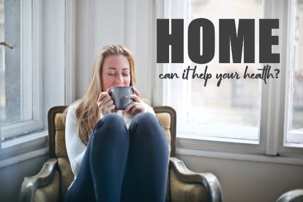 How Can Your Home Help Your Health