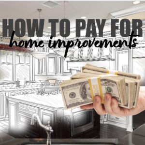 Financing a Remodel: How to Pay for Your Home Improvements