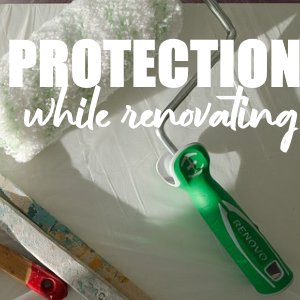 How to Protect Yourself and Your Home During a Renovation Project