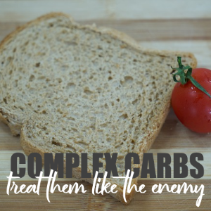 Complex Carbs: Treat Them Like The Enemy