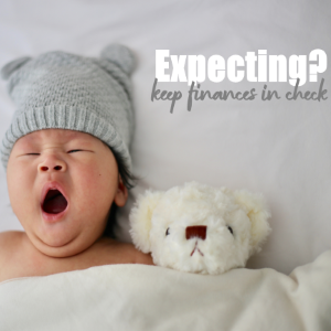 Expecting a Newborn Soon? Here's How to Keep Your Finances in Check