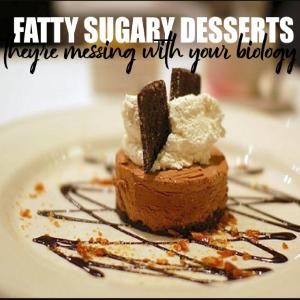 Fatty, Sugary Desserts