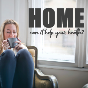How Can Your Home Help Your Health?