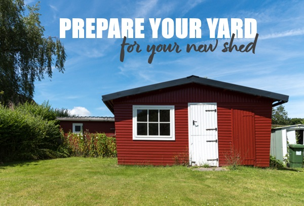 Prepare Your Yard For Your New Shed