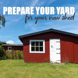 Key Steps On How To Prepare Your Yard For Your New Shed