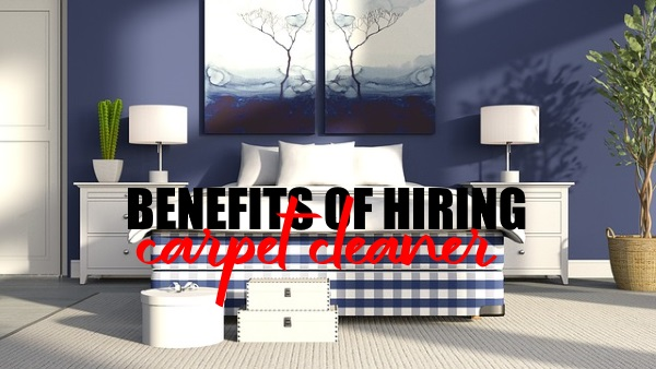 Benefits of Hiring Professional Carpet Cleaner For your Carpets