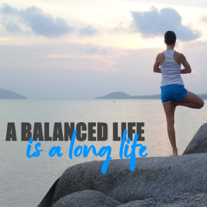 A Balanced Life Is a Long One, Find Out Why