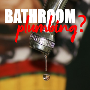 It is Time to Have New Bathroom Plumbing!