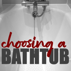 4 Considerations When Choosing a Bathtub